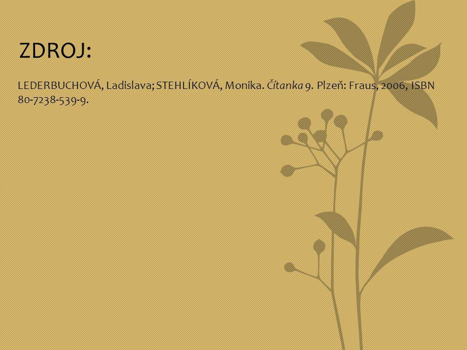 ZDROJ: LEDERBUCHOVÁ, Ladislava; STEHLÍKOVÁ, Monika. Čítanka 9. Plzeň: Fraus, 2006, ISBN 80-7238-539-9.