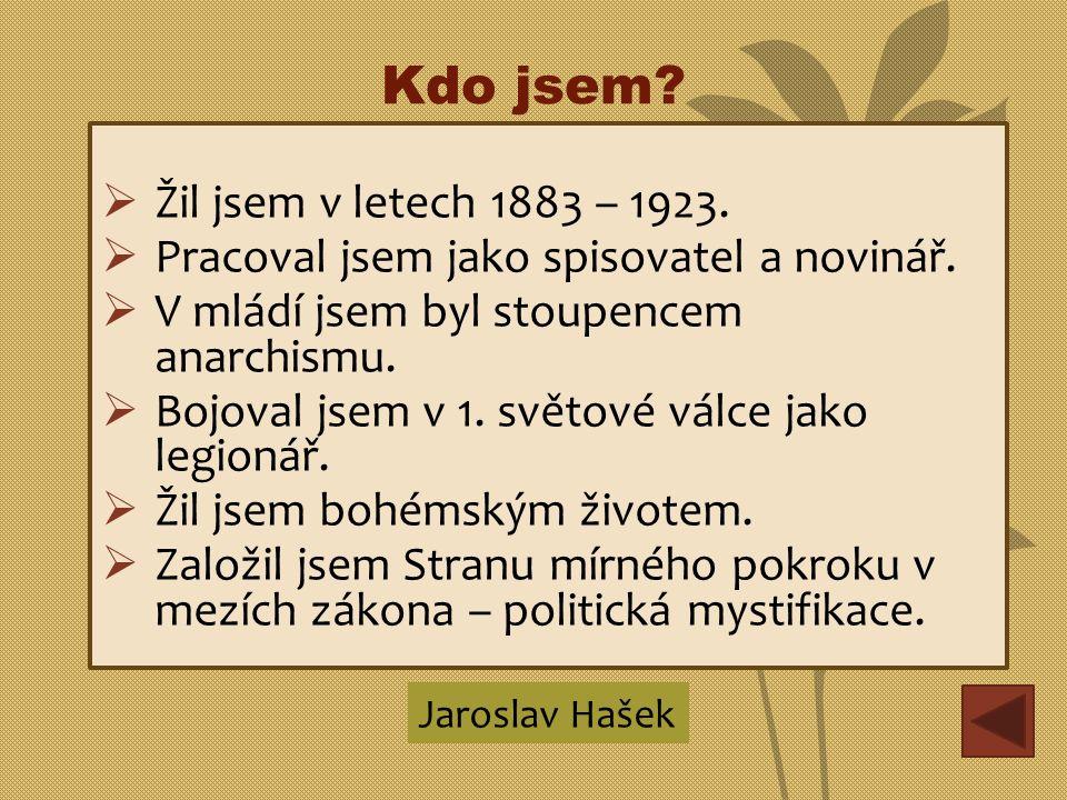 Kdo jsem.  Žil jsem v letech 1883 – 1923.  Pracoval jsem jako spisovatel a novinář.