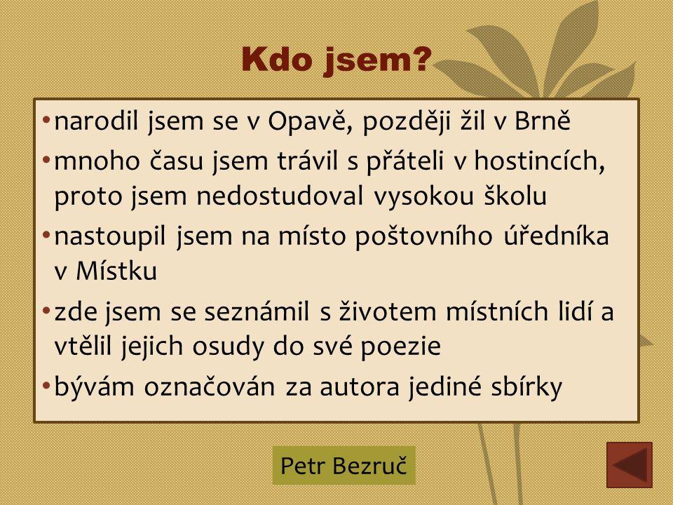 Kdo jsem? narodil jsem se v Opavě, později žil v Brně mnoho času jsem trávil s přáteli v hostincích, proto jsem nedostudoval vysokou školu nastoupil j
