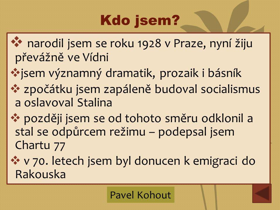 Kdo jsem?  narodil jsem se roku 1928 v Praze, nyní žiju převážně ve Vídni  jsem významný dramatik, prozaik i básník  zpočátku jsem zapáleně budoval