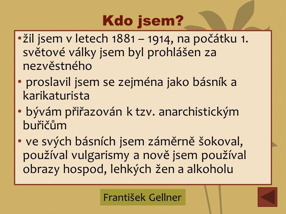 Kdo jsem? žil jsem v letech 1881 – 1914, na počátku 1. světové války jsem byl prohlášen za nezvěstného proslavil jsem se zejména jako básník a karikat