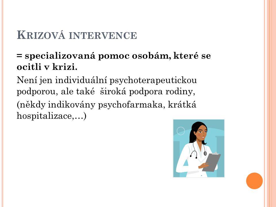 K RIZOVÁ INTERVENCE = specializovaná pomoc osobám, které se ocitli v krizi. Není jen individuální psychoterapeutickou podporou, ale také široká podpor