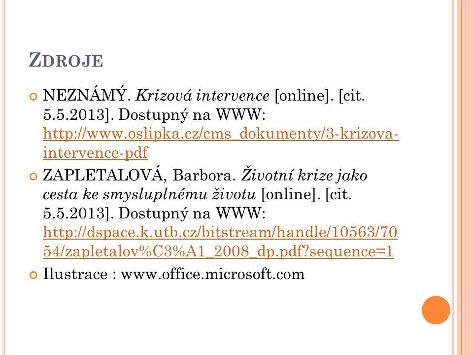 Z DROJE NEZNÁMÝ. Krizová intervence [online]. [cit. 5.5.2013]. Dostupný na WWW: http://www.oslipka.cz/cms_dokumenty/3-krizova- intervence-pdf http://w