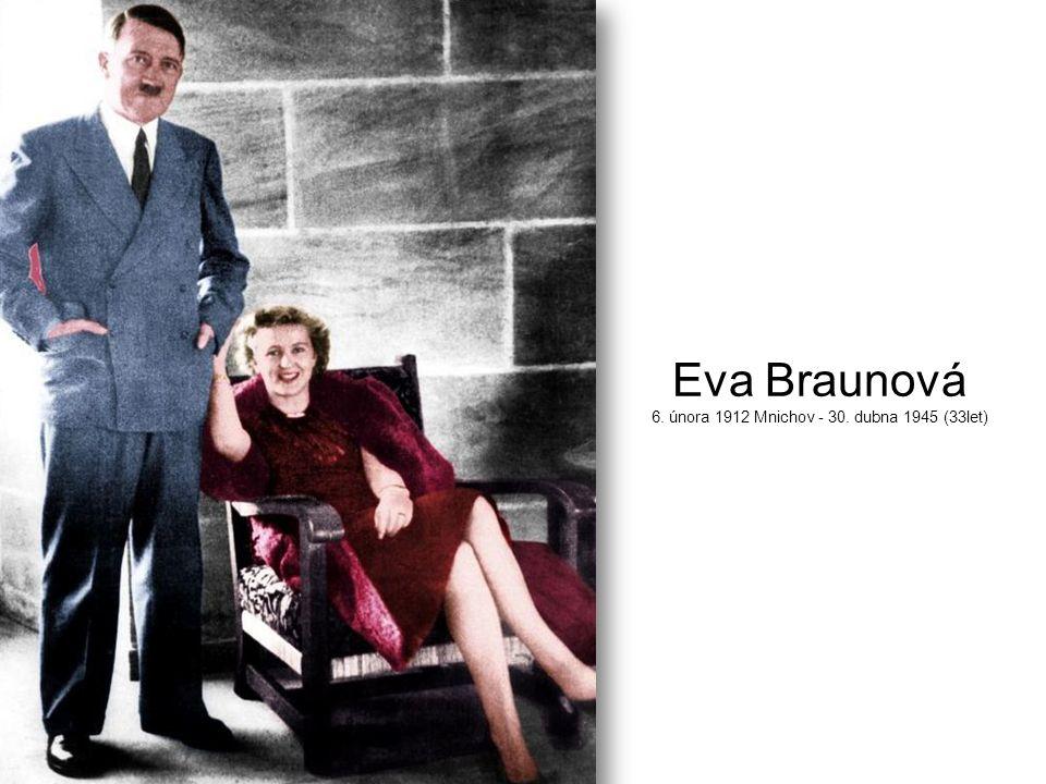 Eva Braunová 6. února 1912 Mnichov - 30. dubna 1945 (33let)
