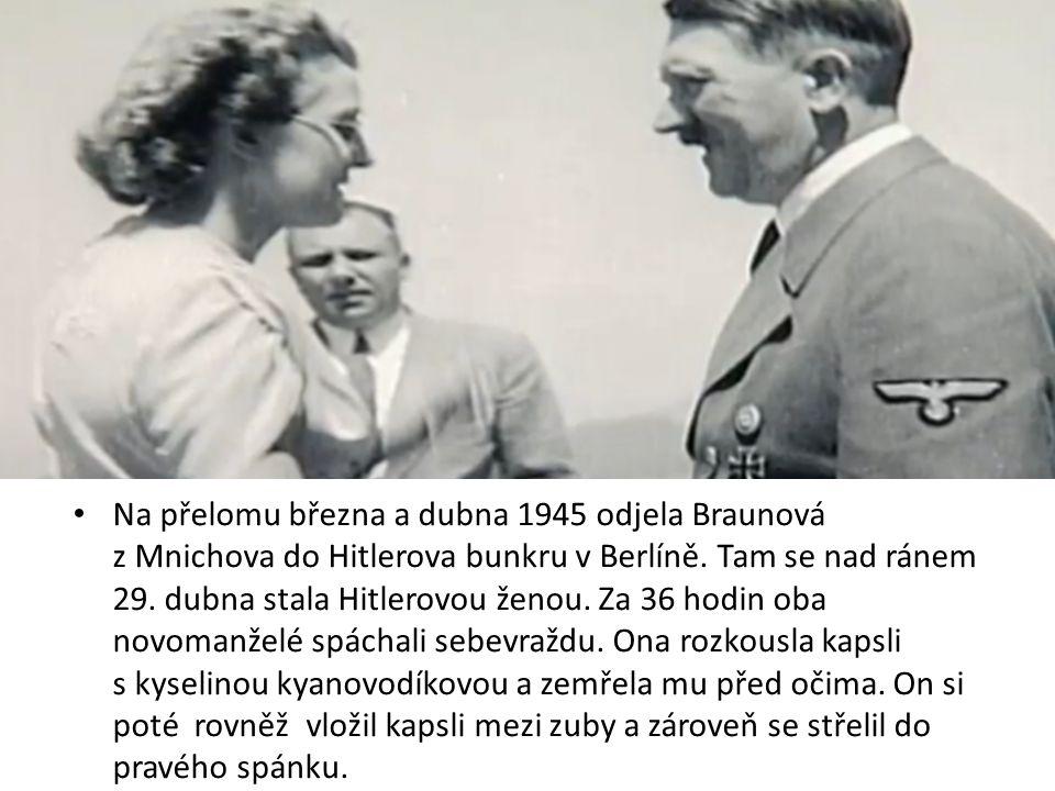 Na přelomu března a dubna 1945 odjela Braunová z Mnichova do Hitlerova bunkru v Berlíně.