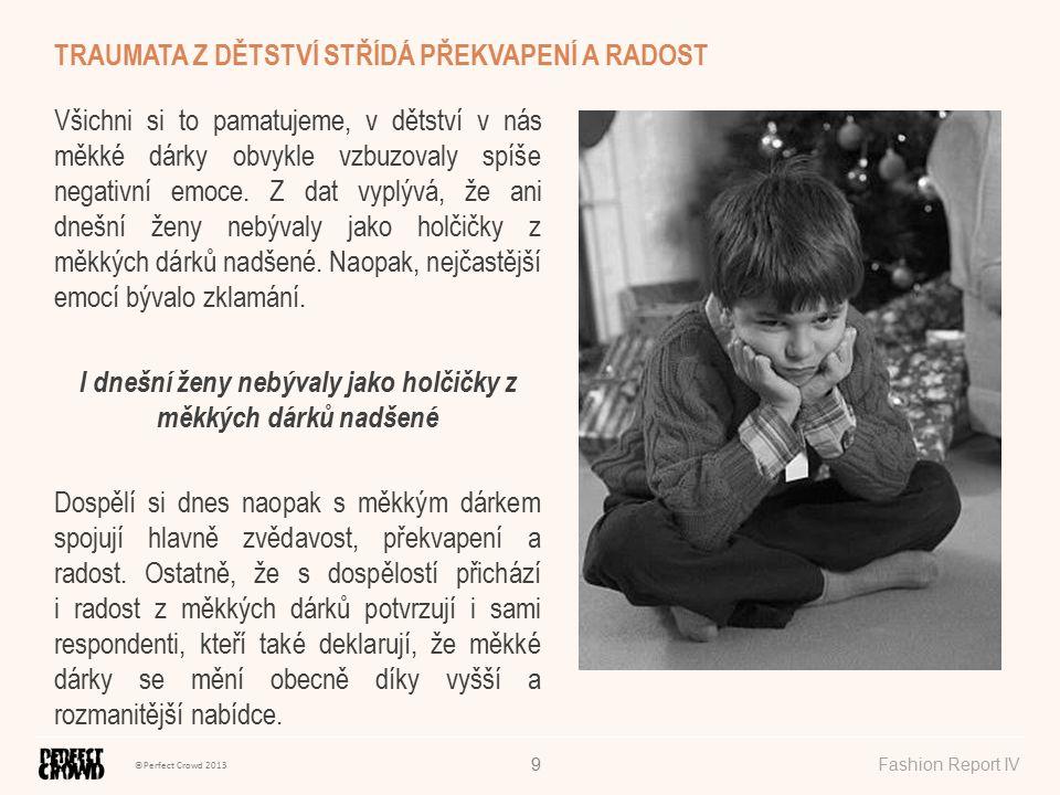 ©Perfect Crowd 2013 Fashion Report IV9 Všichni si to pamatujeme, v dětství v nás měkké dárky obvykle vzbuzovaly spíše negativní emoce. Z dat vyplývá,