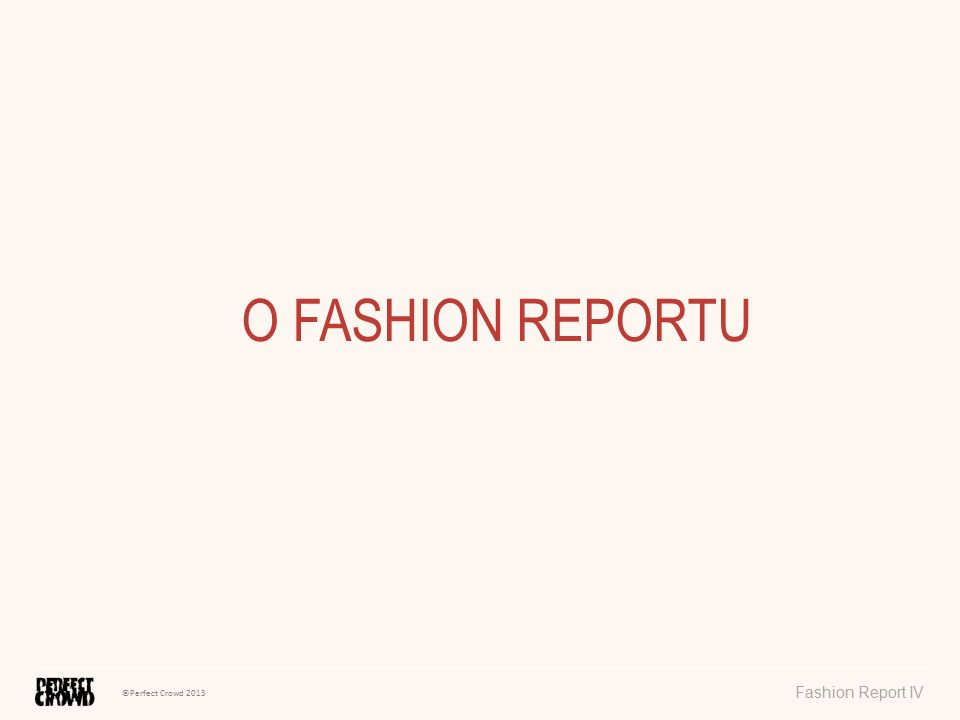 ©Perfect Crowd 2013 Fashion Report IV52 ZNALOST ZOOTU ROSTE: