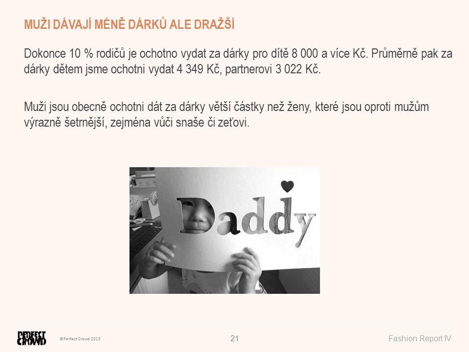 ©Perfect Crowd 2013 Fashion Report IV21 Dokonce 10 % rodičů je ochotno vydat za dárky pro dítě 8 000 a více Kč. Průměrně pak za dárky dětem jsme ochot