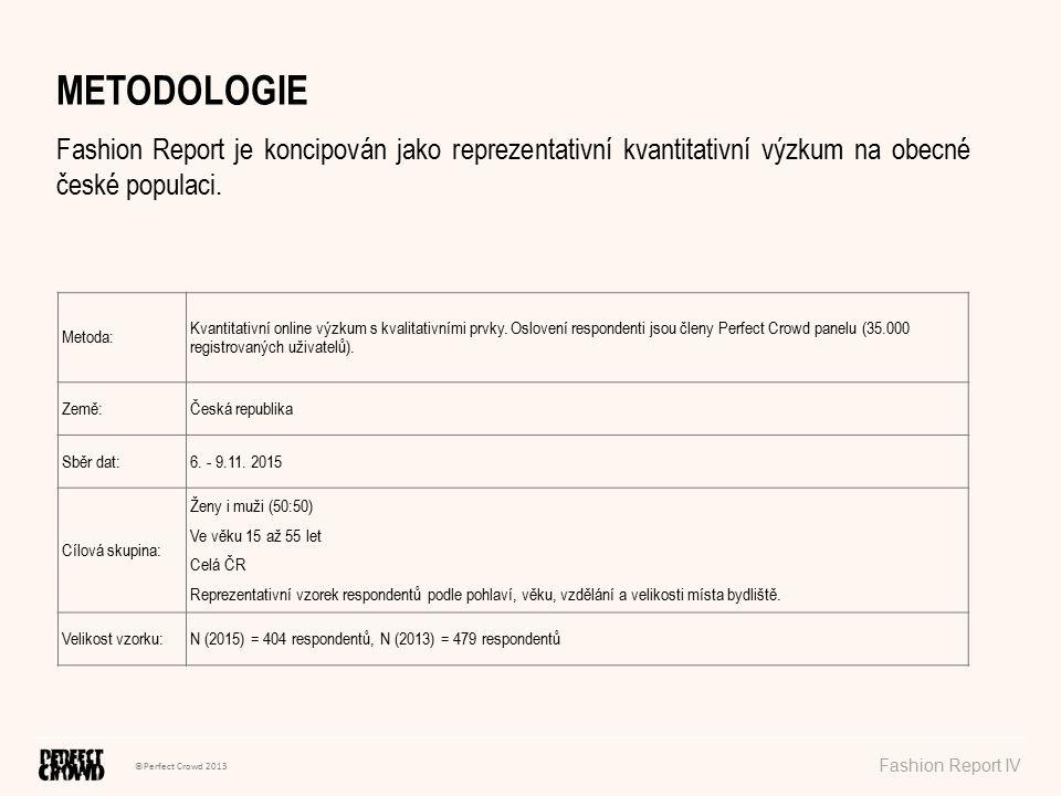 ©Perfect Crowd 2013 Fashion Report IV METODOLOGIE Fashion Report je koncipován jako reprezentativní kvantitativní výzkum na obecné české populaci. Met