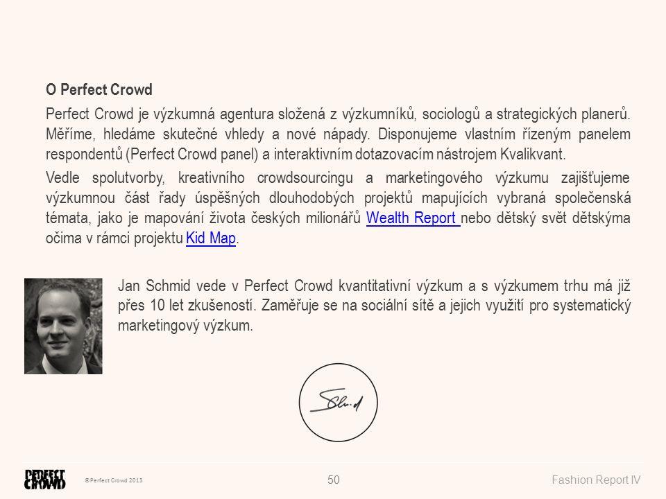 ©Perfect Crowd 2013 Fashion Report IV50 O Perfect Crowd Perfect Crowd je výzkumná agentura složená z výzkumníků, sociologů a strategických planerů. Mě