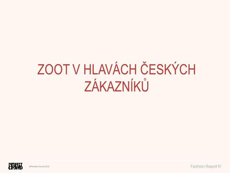 ©Perfect Crowd 2013 Fashion Report IV ZOOT V HLAVÁCH ČESKÝCH ZÁKAZNÍKŮ