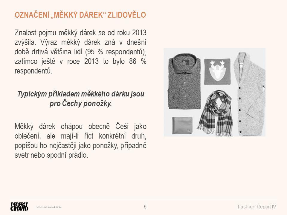 ©Perfect Crowd 2013 Fashion Report IV6 Znalost pojmu měkký dárek se od roku 2013 zvýšila. Výraz měkký dárek zná v dnešní době drtivá většina lidí (95