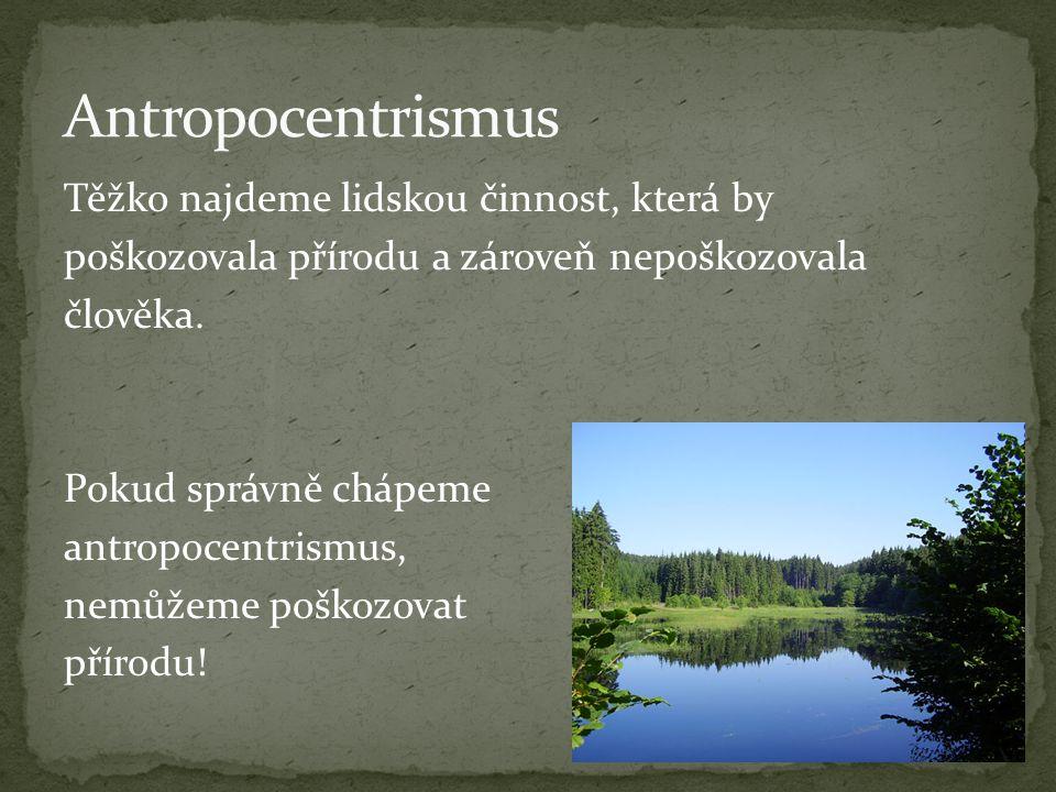 Těžko najdeme lidskou činnost, která by poškozovala přírodu a zároveň nepoškozovala člověka.