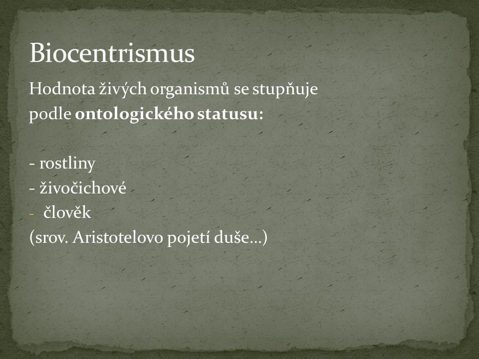 Hodnota živých organismů se stupňuje podle ontologického statusu: - rostliny - živočichové - člověk (srov.