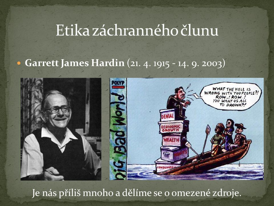 Garrett James Hardin (21. 4. 1915 - 14. 9. 2003) Je nás příliš mnoho a dělíme se o omezené zdroje.