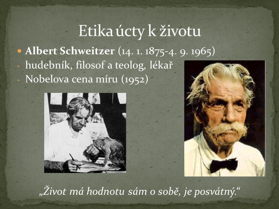 "Albert Schweitzer (14. 1. 1875-4. 9. 1965) - hudebník, filosof a teolog, lékař - Nobelova cena míru (1952) ""Život má hodnotu sám o sobě, je posvátný."""