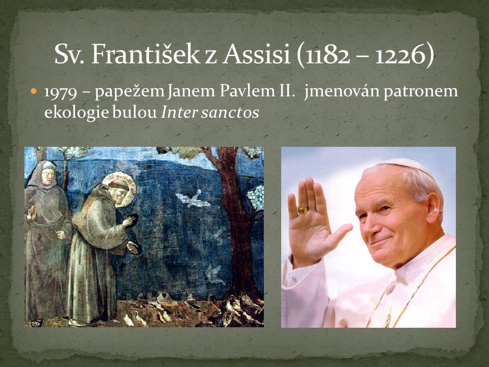 1979 – papežem Janem Pavlem II. jmenován patronem ekologie bulou Inter sanctos
