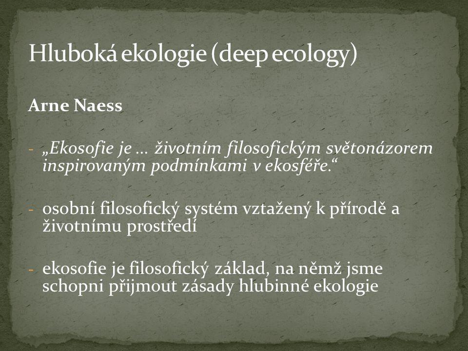 """Arne Naess - """"Ekosofie je... životním filosofickým světonázorem inspirovaným podmínkami v ekosféře."""" - osobní filosofický systém vztažený k přírodě a"""