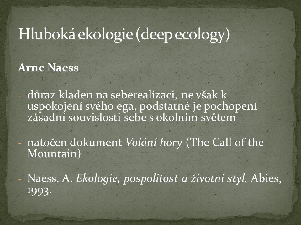 Arne Naess - důraz kladen na seberealizaci, ne však k uspokojení svého ega, podstatné je pochopení zásadní souvislosti sebe s okolním světem - natočen dokument Volání hory (The Call of the Mountain) - Naess, A.