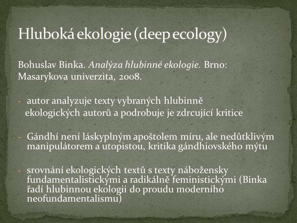 Bohuslav Binka. Analýza hlubinné ekologie. Brno: Masarykova univerzita, 2008. - autor analyzuje texty vybraných hlubinně ekologických autorů a podrobu