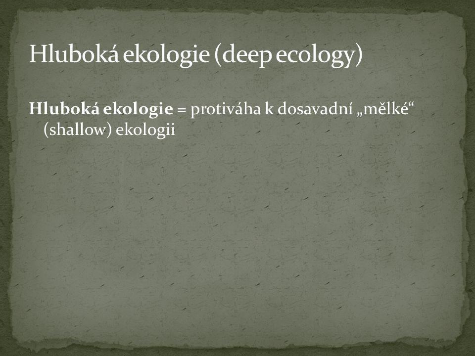 """Hluboká ekologie = protiváha k dosavadní """"mělké (shallow) ekologii"""