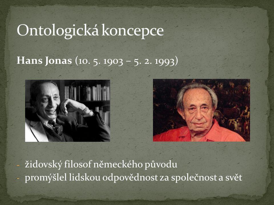 Hans Jonas (10. 5. 1903 – 5. 2. 1993) - židovský filosof německého původu - promýšlel lidskou odpovědnost za společnost a svět