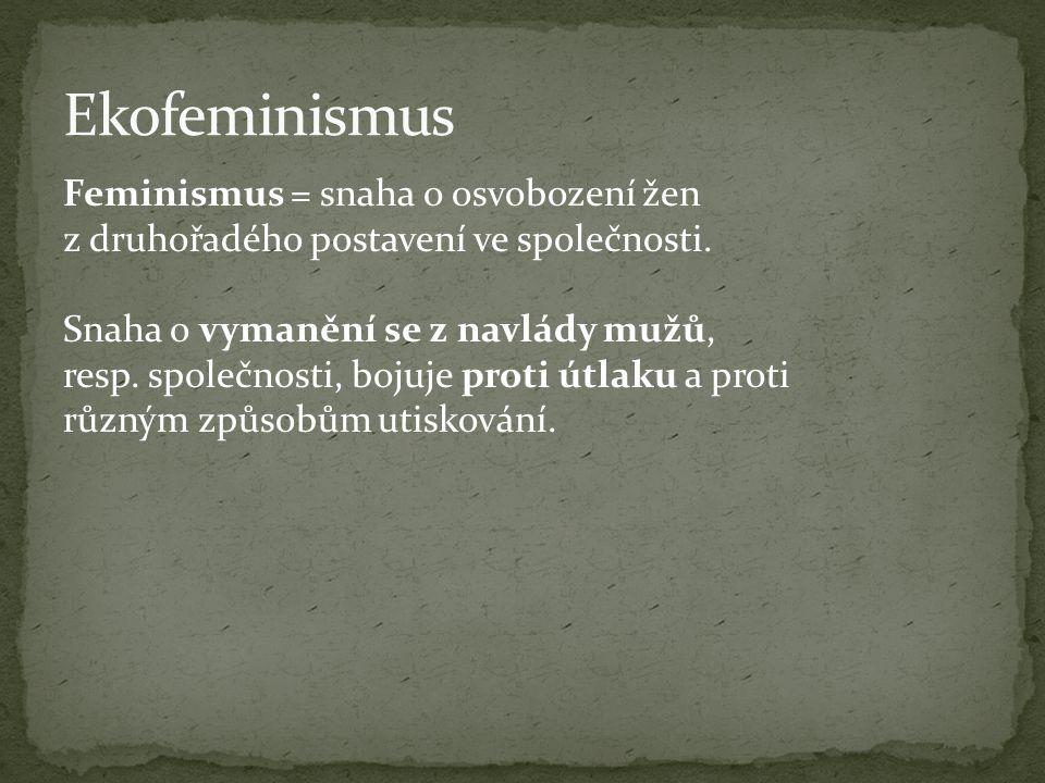 Feminismus = snaha o osvobození žen z druhořadého postavení ve společnosti.