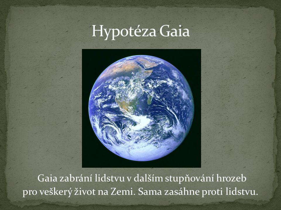 Gaia zabrání lidstvu v dalším stupňování hrozeb pro veškerý život na Zemi.