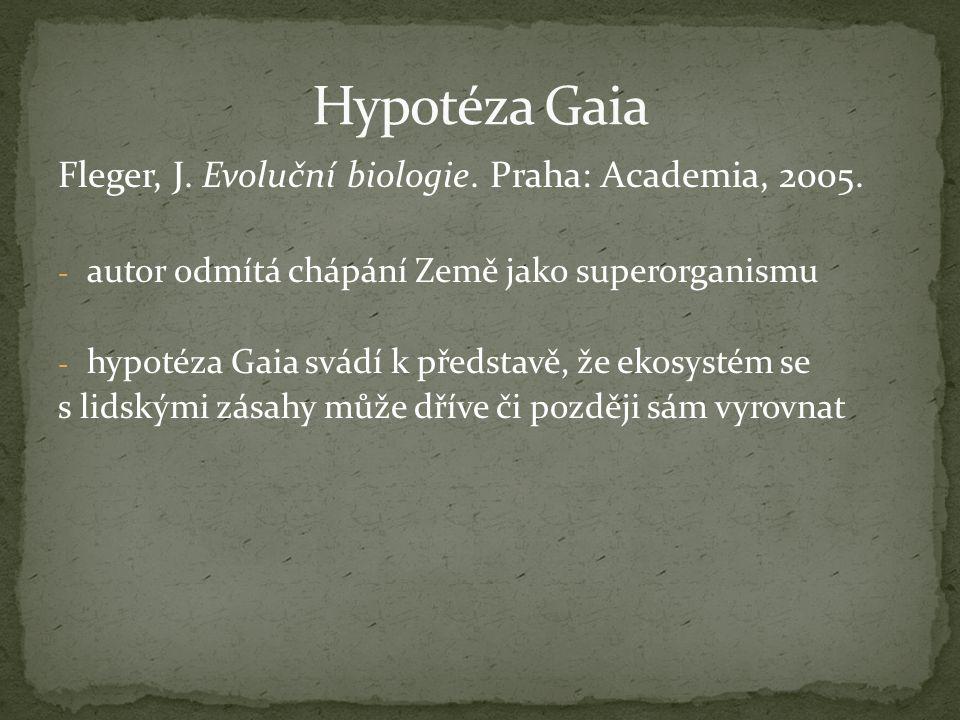 Fleger, J. Evoluční biologie. Praha: Academia, 2005. - autor odmítá chápání Země jako superorganismu - hypotéza Gaia svádí k představě, že ekosystém s