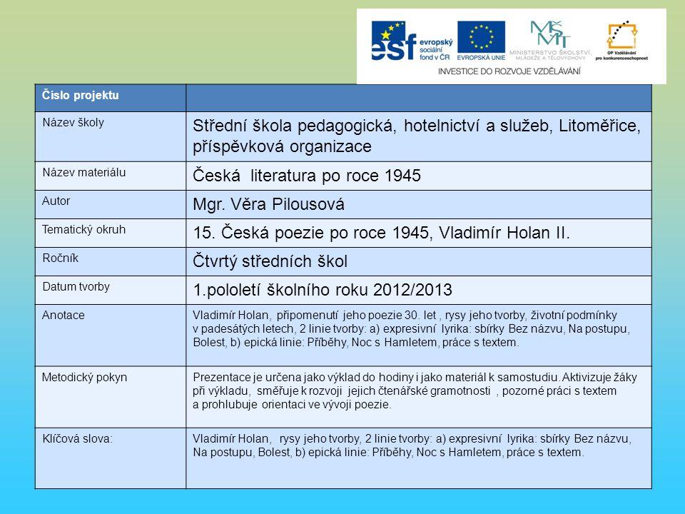 Hoznauer, Miloslav: Česká literatura po roce 1945, Fortuna 1992 Sochrová, Marie: Čítanka III.