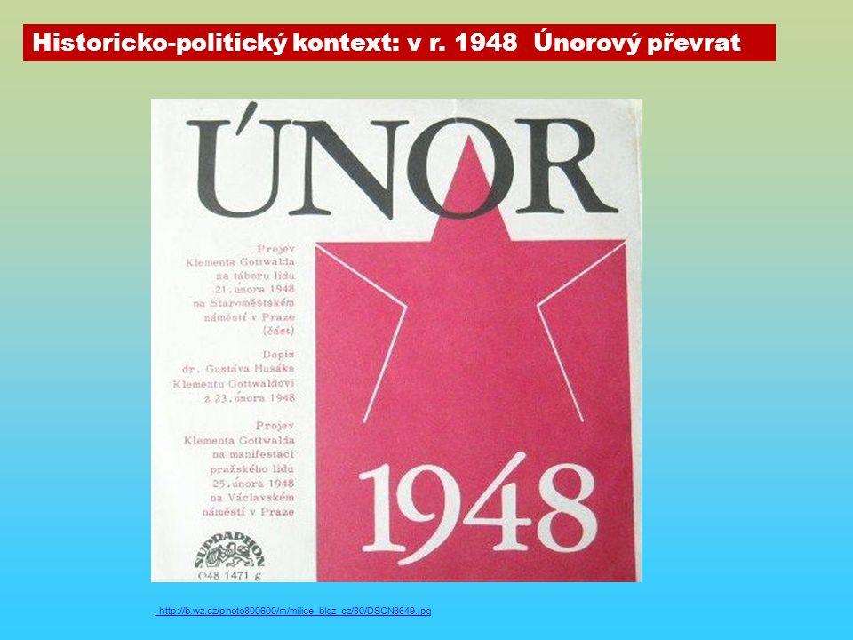 http://b.wz.cz/photo800600/m/milice_blgz_cz/80/DSCN3649.jpg Historicko-politický kontext: v r. 1948 Únorový převrat
