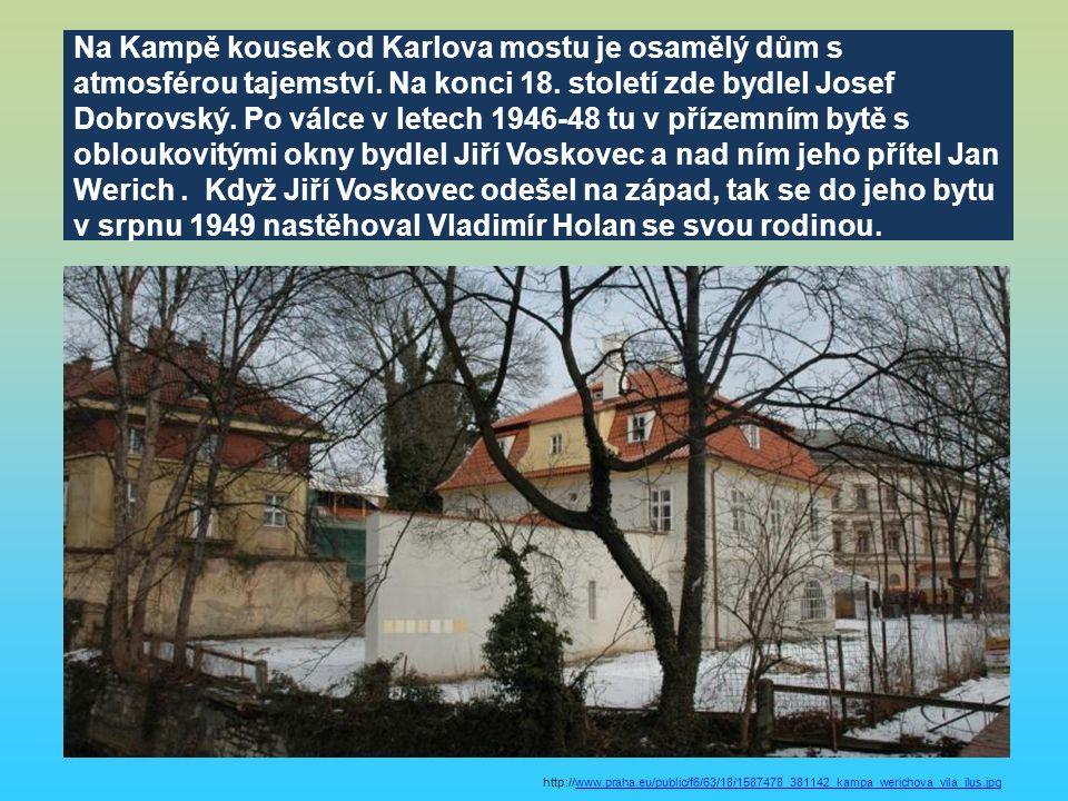Na Kampě kousek od Karlova mostu je osamělý dům s atmosférou tajemství. Na konci 18. století zde bydlel Josef Dobrovský. Po válce v letech 1946-48 tu