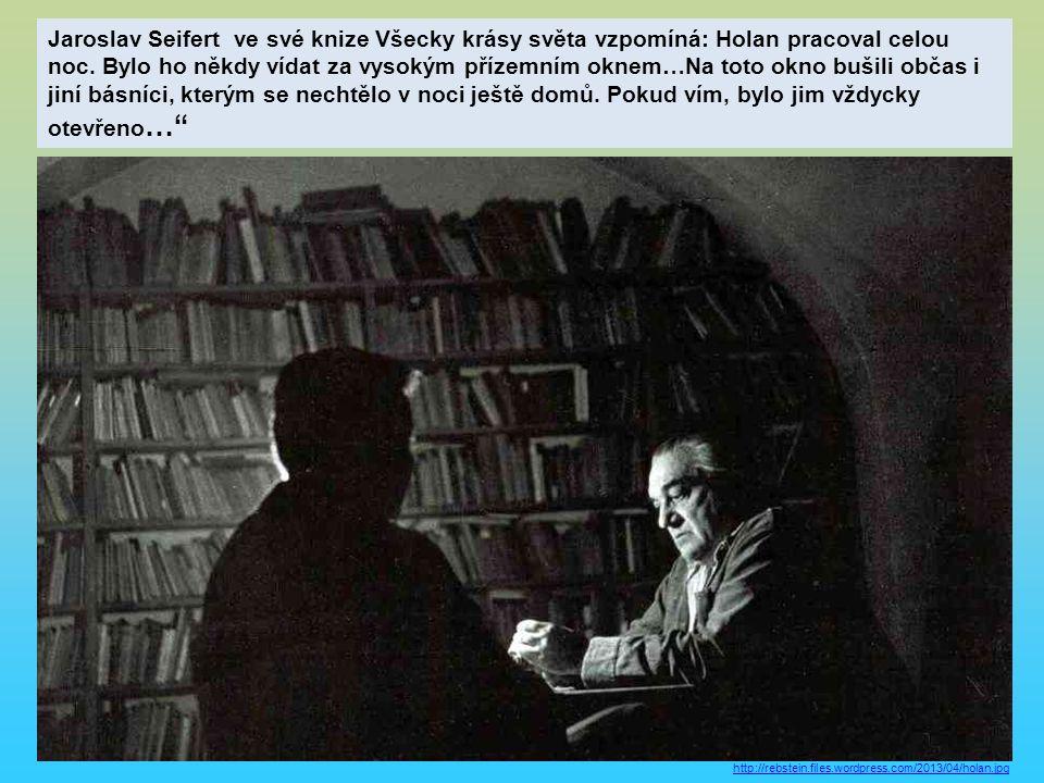 Jaroslav Seifert ve své knize Všecky krásy světa vzpomíná: Holan pracoval celou noc.