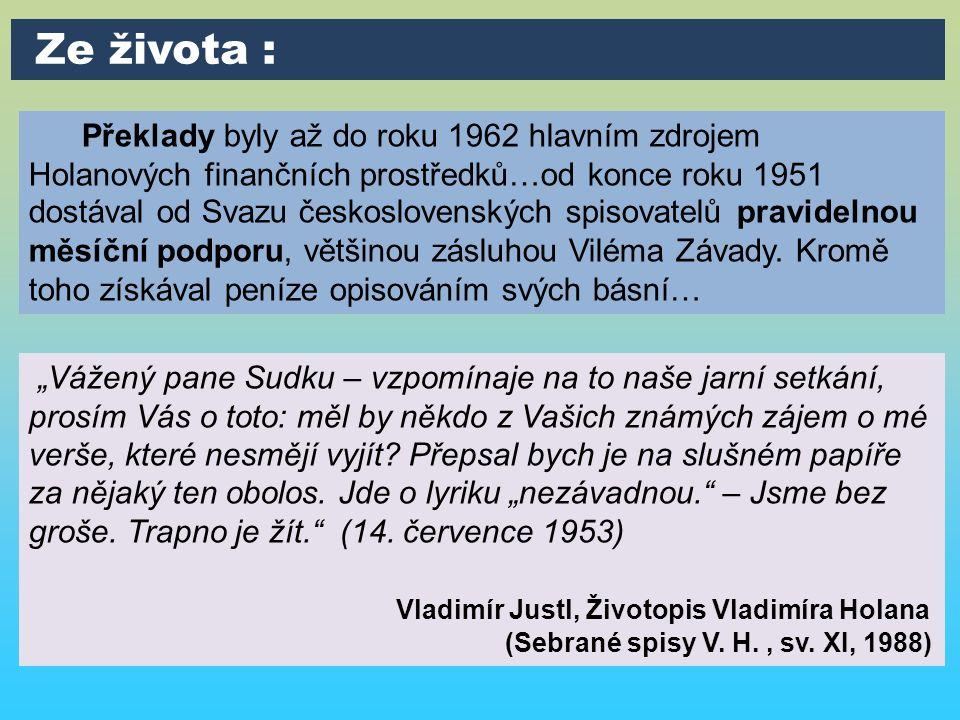 Překlady byly až do roku 1962 hlavním zdrojem Holanových finančních prostředků…od konce roku 1951 dostával od Svazu československých spisovatelů pravidelnou měsíční podporu, většinou zásluhou Viléma Závady.