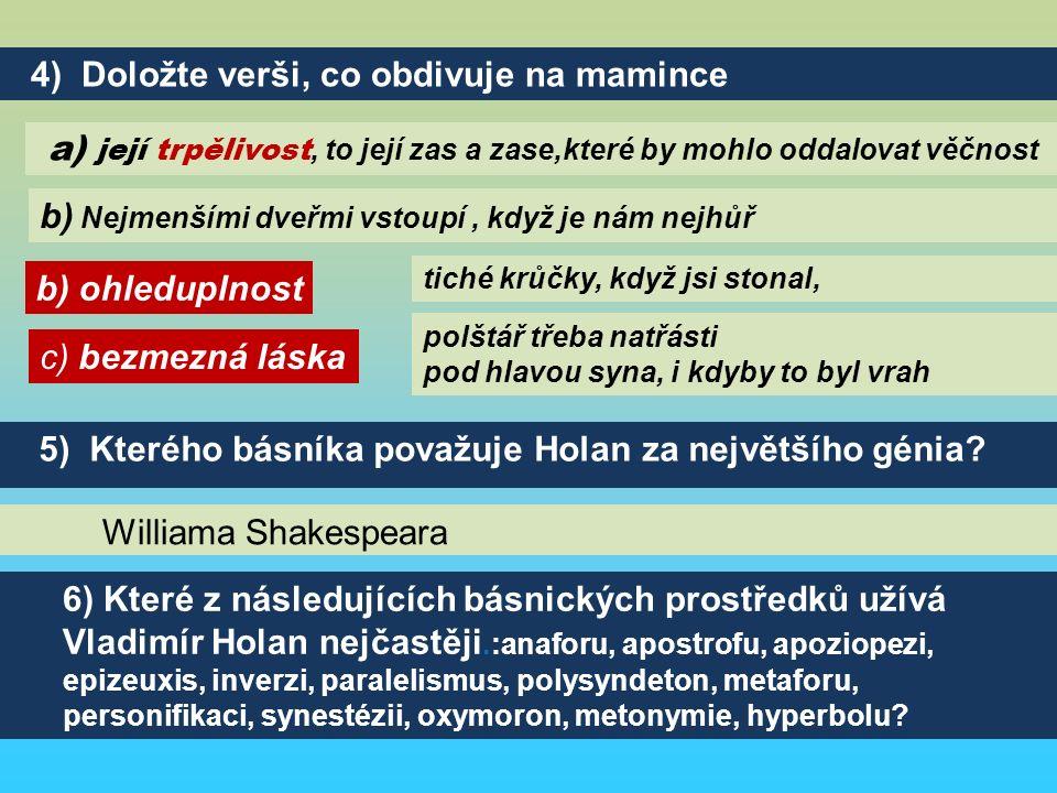 Williama Shakespeara 6) Které z následujících básnických prostředků užívá Vladimír Holan nejčastěji.:anaforu, apostrofu, apoziopezi, epizeuxis, inverz