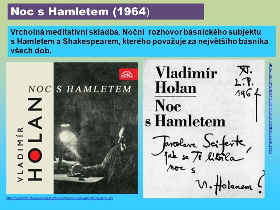 Vrcholná meditativní skladba. Noční rozhovor básnického subjektu s Hamletem a Shakespearem, kterého považuje za největšího básníka všech dob. Noc s Ha