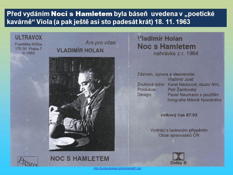 """Před vydáním Noci s Hamletem byla báseň uvedena v """"poetické kavárně"""" Viola (a pak ještě asi sto padesát krát) 18. 11. 1963 http://kyklop.blokuje.cz/im"""