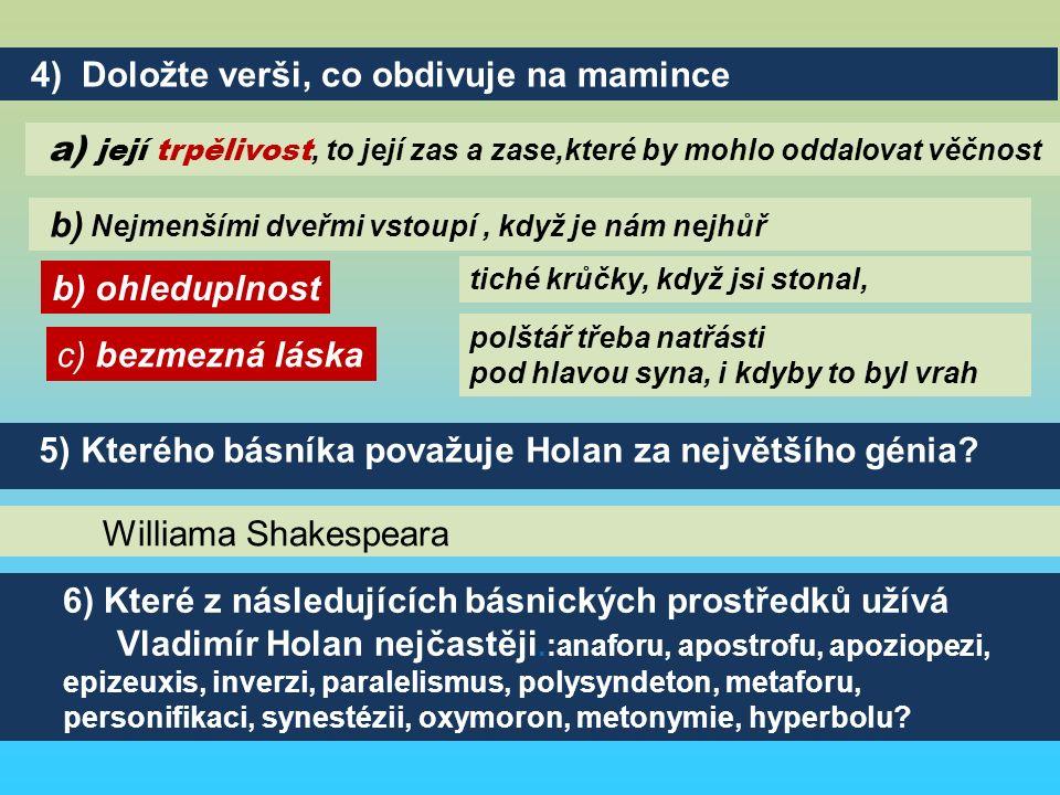 Williama Shakespeara 6) Které z následujících básnických prostředků užívá Vladimír Holan nejčastěji.:anaforu, apostrofu, apoziopezi, epizeuxis, inverzi, paralelismus, polysyndeton, metaforu, personifikaci, synestézii, oxymoron, metonymie, hyperbolu.