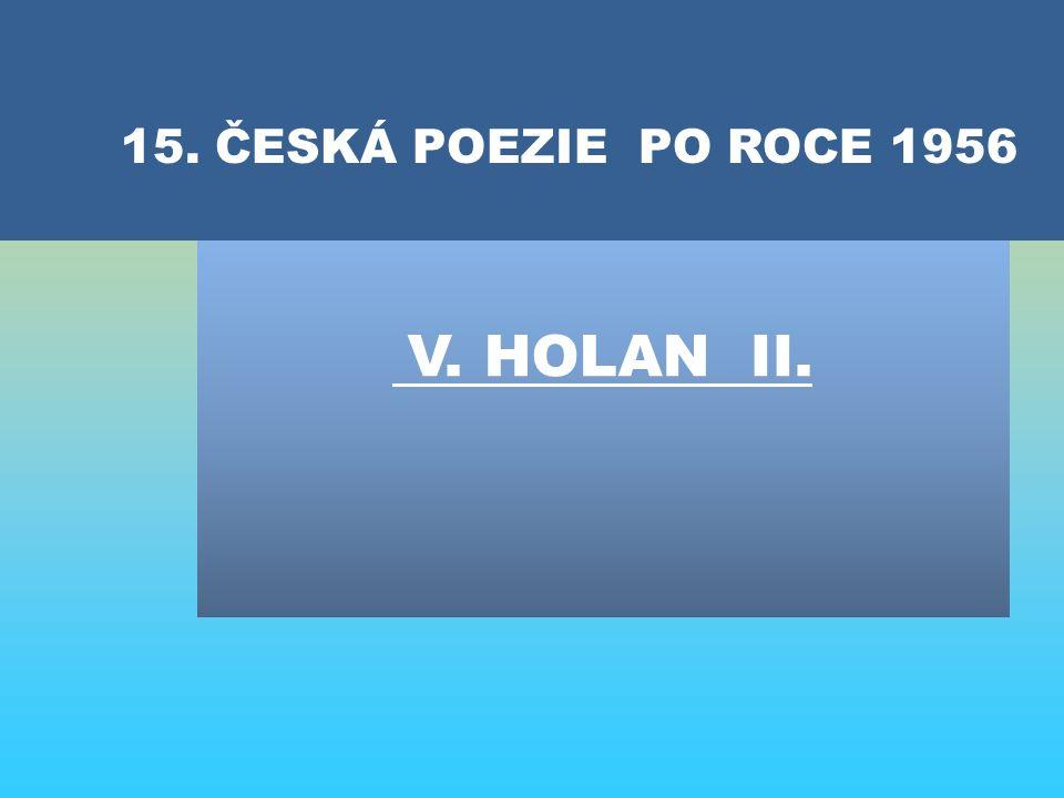 V. HOLAN II. 15. ČESKÁ POEZIE PO ROCE 1956
