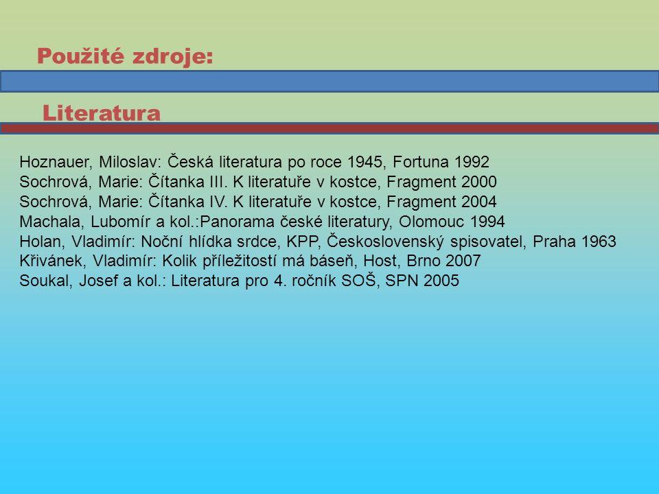 Hoznauer, Miloslav: Česká literatura po roce 1945, Fortuna 1992 Sochrová, Marie: Čítanka III. K literatuře v kostce, Fragment 2000 Sochrová, Marie: Čí