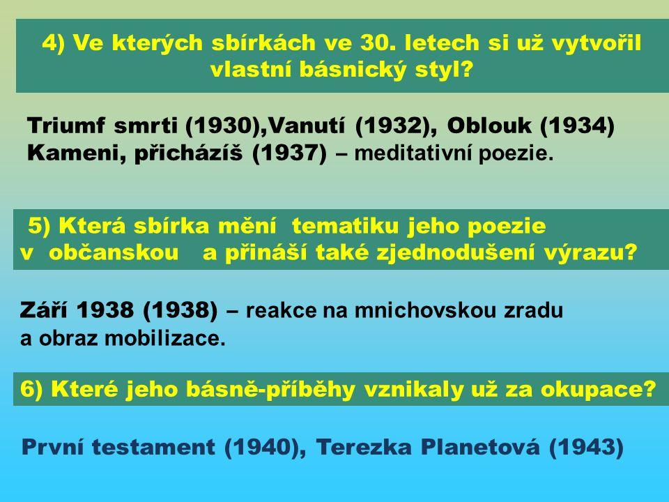4) Ve kterých sbírkách ve 30. letech si už vytvořil vlastní básnický styl? Triumf smrti (1930),Vanutí (1932), Oblouk (1934) Kameni, přicházíš (1937) –