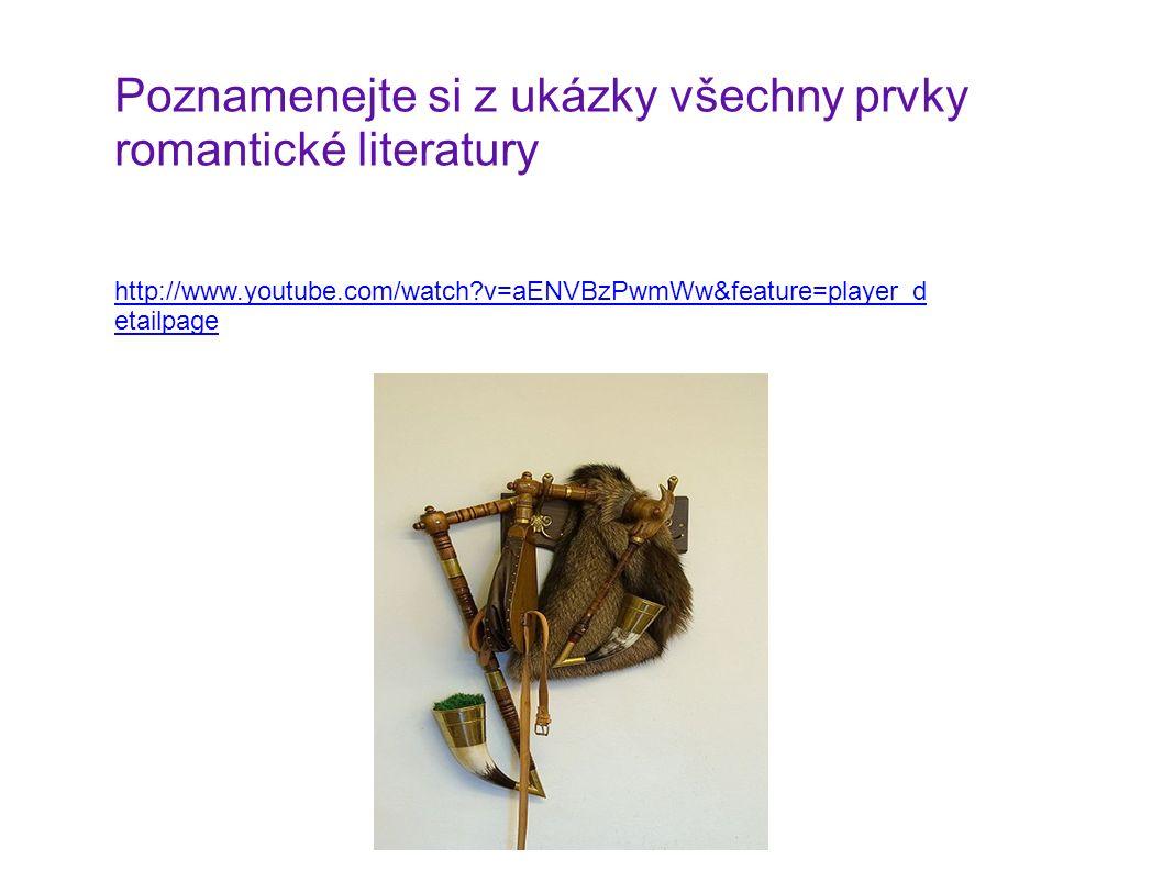 http://www.youtube.com/watch?v=aENVBzPwmWw&feature=player_d etailpage Poznamenejte si z ukázky všechny prvky romantické literatury