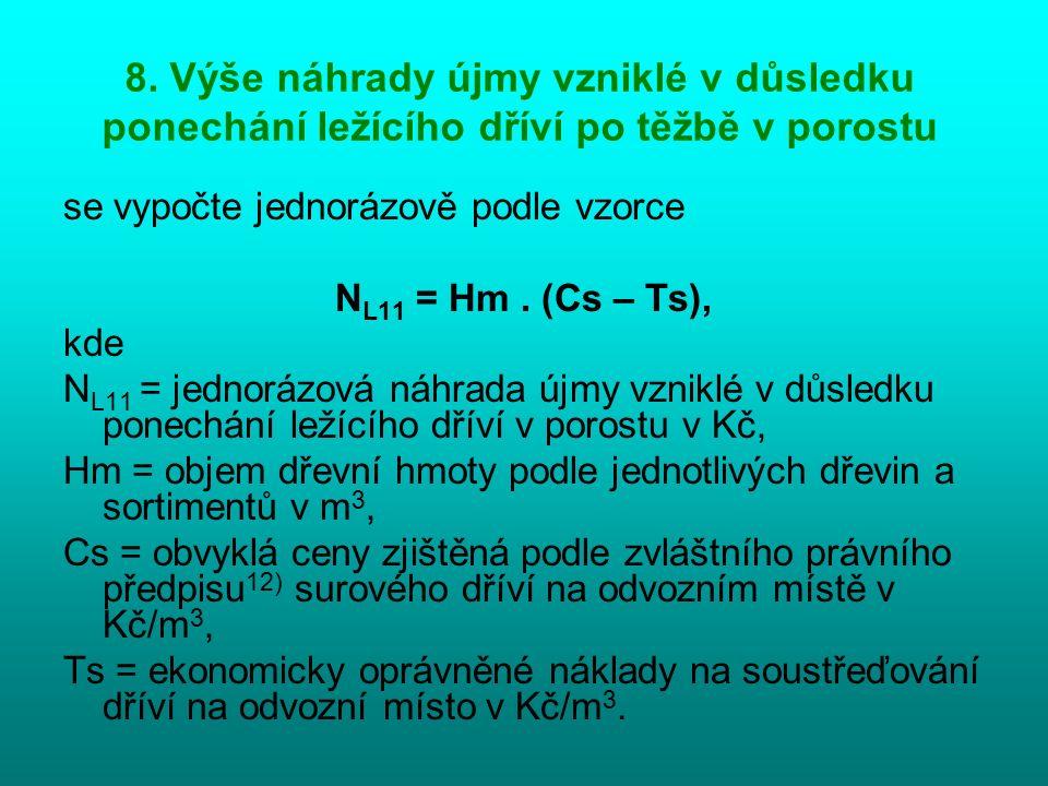 8. Výše náhrady újmy vzniklé v důsledku ponechání ležícího dříví po těžbě v porostu se vypočte jednorázově podle vzorce N L11 = Hm. (Cs – Ts), kde N L