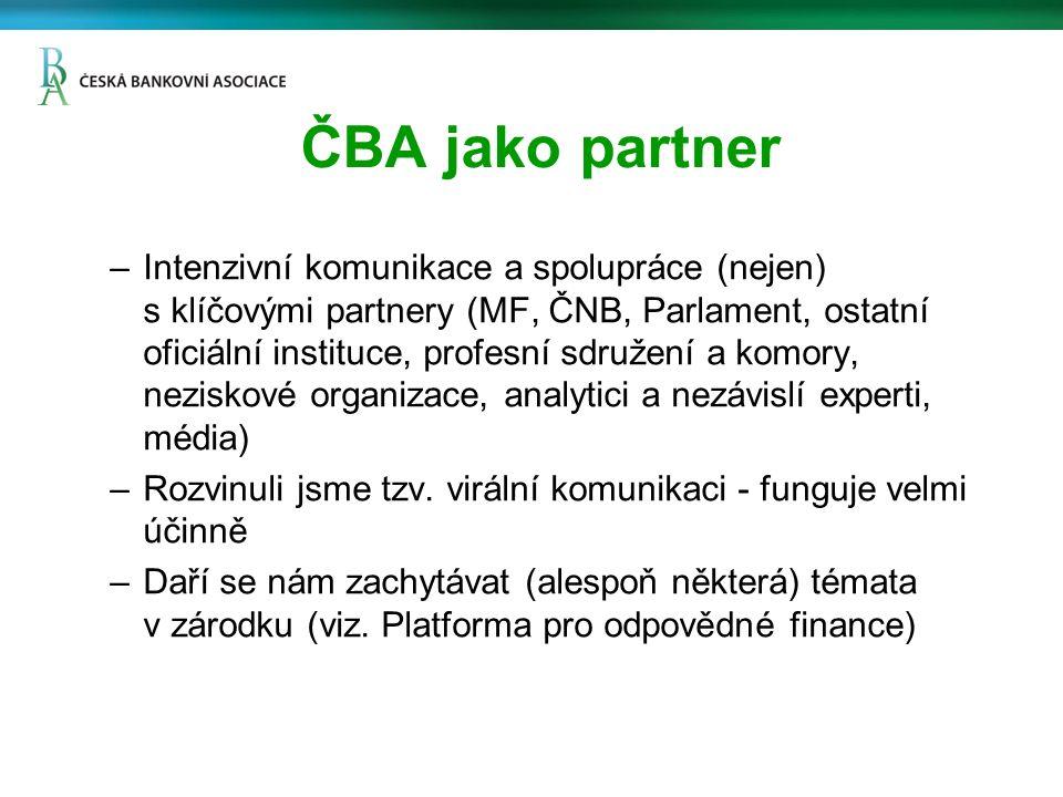 ČBA jako partner –Intenzivní komunikace a spolupráce (nejen) s klíčovými partnery (MF, ČNB, Parlament, ostatní oficiální instituce, profesní sdružení a komory, neziskové organizace, analytici a nezávislí experti, média) –Rozvinuli jsme tzv.