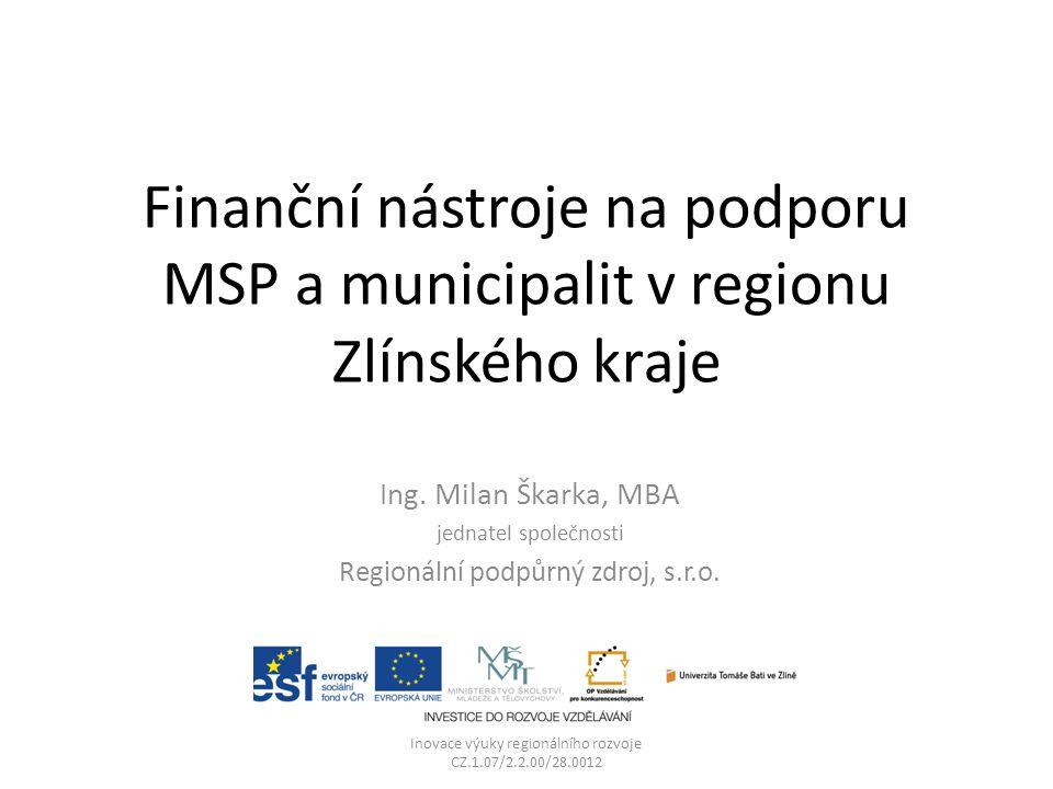Finanční nástroje na podporu MSP a municipalit v regionu Zlínského kraje Ing.