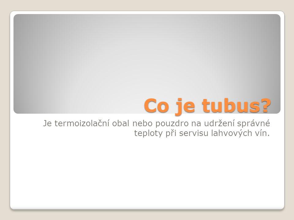 Co je tubus? Je termoizolační obal nebo pouzdro na udržení správné teploty při servisu lahvových vín.