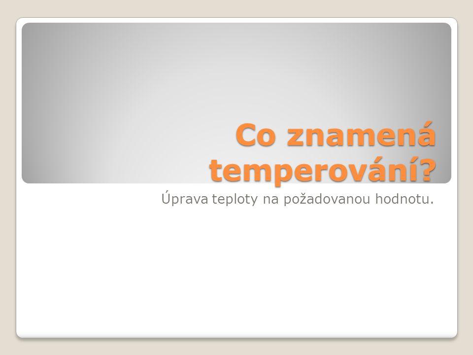 Co znamená temperování Úprava teploty na požadovanou hodnotu.