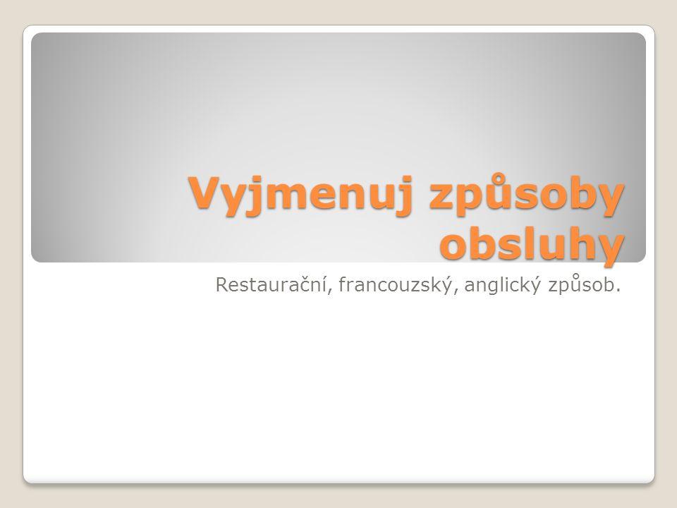 Vyjmenuj způsoby obsluhy Restaurační, francouzský, anglický způsob.