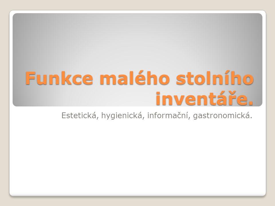 Funkce malého stolního inventáře. Estetická, hygienická, informační, gastronomická.