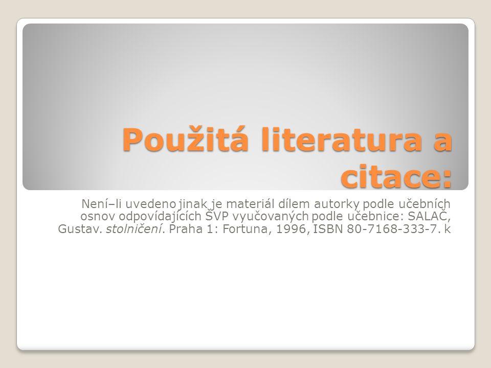 Použitá literatura a citace: Není–li uvedeno jinak je materiál dílem autorky podle učebních osnov odpovídajících ŠVP vyučovaných podle učebnice: SALAČ, Gustav.
